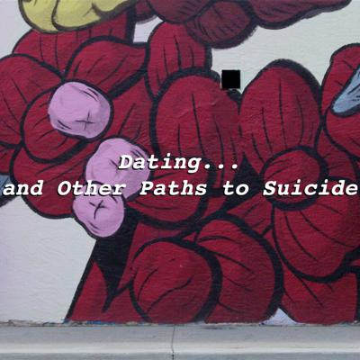 Dating and Other Paths to Suicide