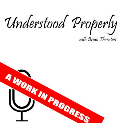Understood Properly with Brian Thornton