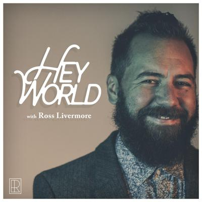Hey World with Ross Livermore