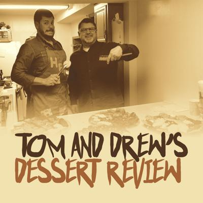 Tom and Drew's Dessert Review