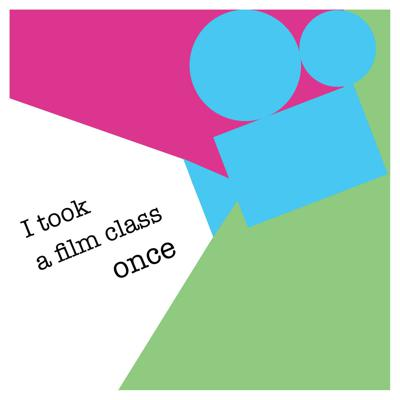 I Took A Film Class Once
