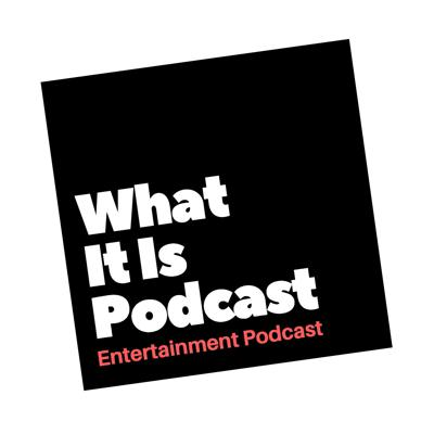 What It Is Podcast