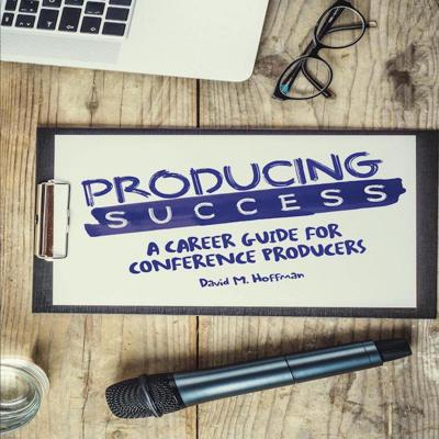 Producing Success: The Conference Producer's Podcast