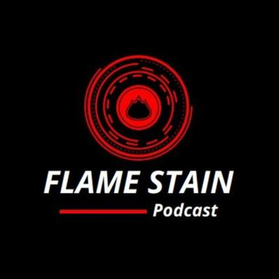 Flame Stain Podcast
