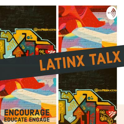 LatinX TalX: A Sharing LatinX Journeys Podcast