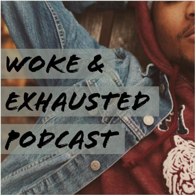 Woke & Exhausted Podcast