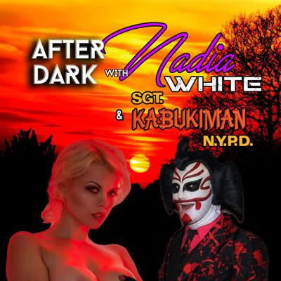After Dark w Nadia White and Sgt Kabukiman NYPD