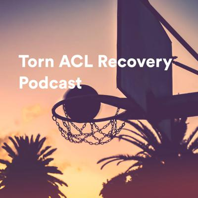 Torn ACL Recovery Podcast