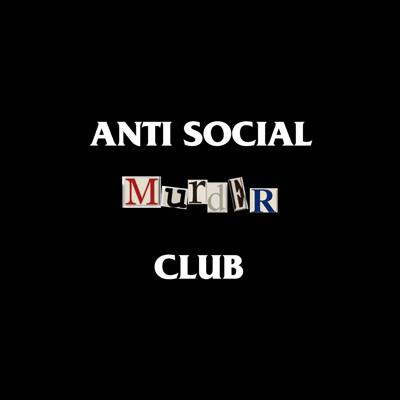 Anti Social Murder Club