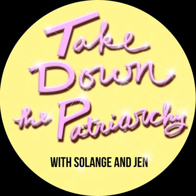 Take Down the Patriarchy With Solange & Jen