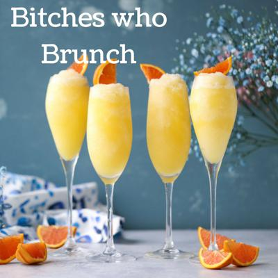 Bitches who Brunch