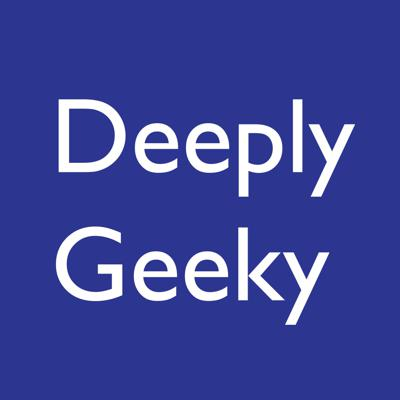 Deeply Geeky Podcast