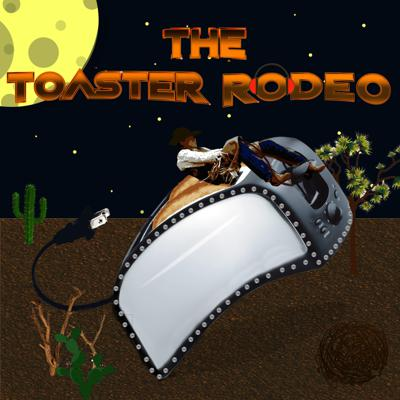 The Toaster Rodeo