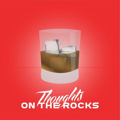 Thoughts On The Rocks Podcast