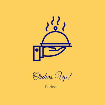Orders Up! Podcast