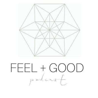 Feel + Good Podcast