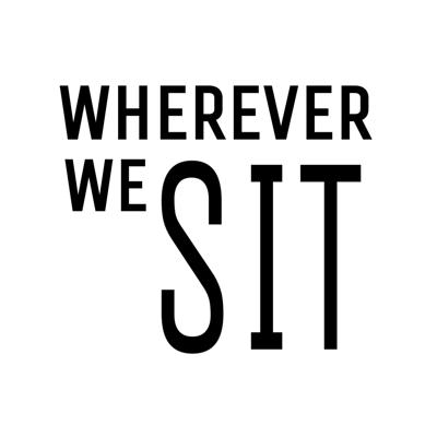 Wherever We Sit Podcast