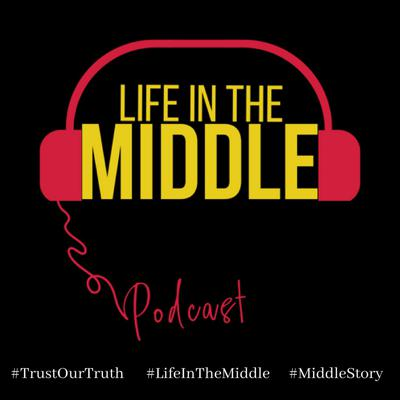 Life In The Middle Podcast