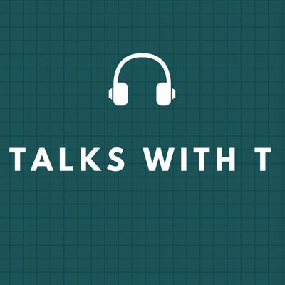 TALKS WITH T PODCAST
