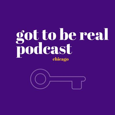 Got To Be Real Podcast