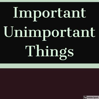Podcast by Important Unimportant Things