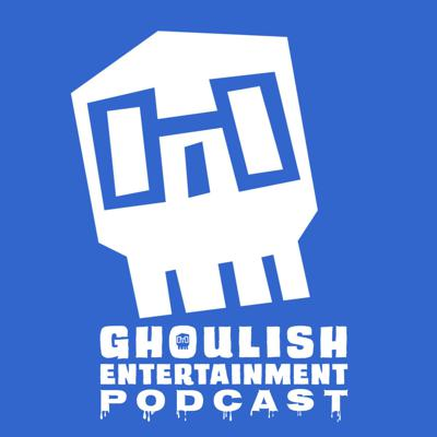 Ghoulish Entertainment Podcast