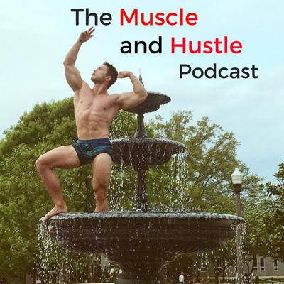 Muscle and Hustle Podcast