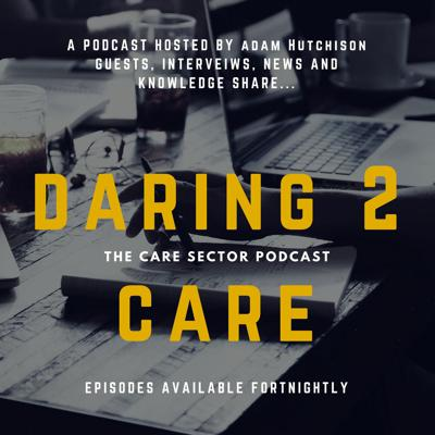 Daring 2 Care - The Care Sector Podcast
