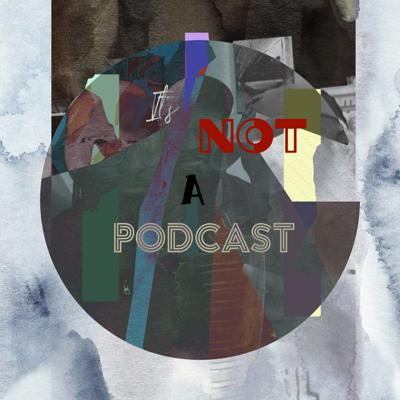It's Not a Podcast