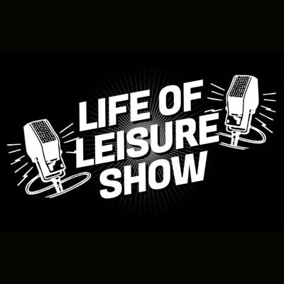 (L.O.L) Life of Leisure Show