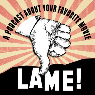 Lame! A Movie Podcast
