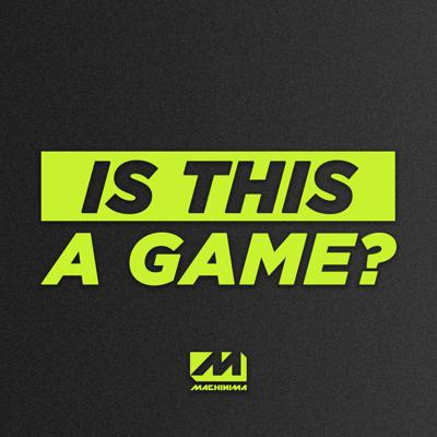 Is This a Game? The Machinima Podcast
