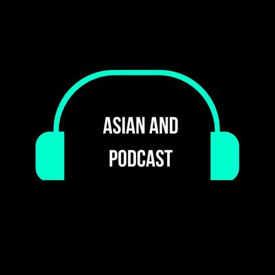 Asian And Podcast