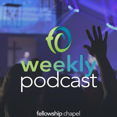 Fellowship Chapel - Weekly Podcast