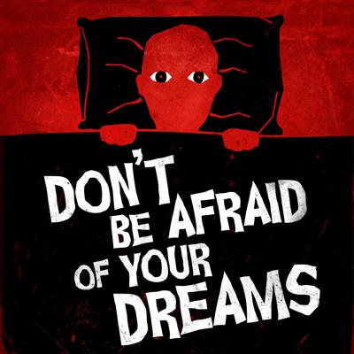 Don't Be Afraid of Your Dreams