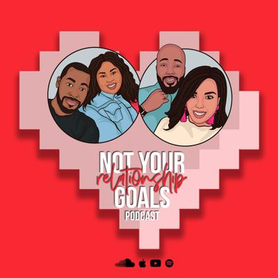 Not Your Relationship Goals Podcast