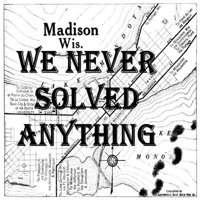 We Never Solved Anything!