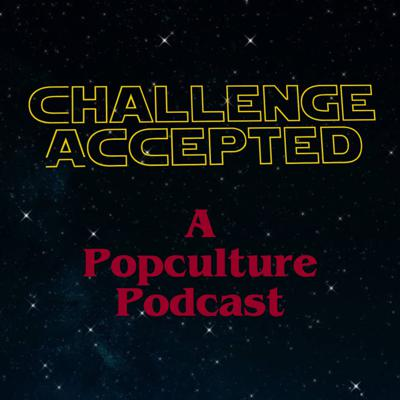 Challenge Accepted: A Popculture Podcast