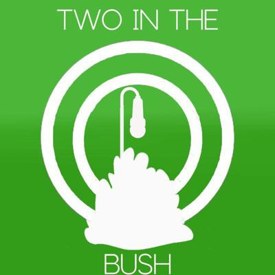 Two in the Bush Podcast