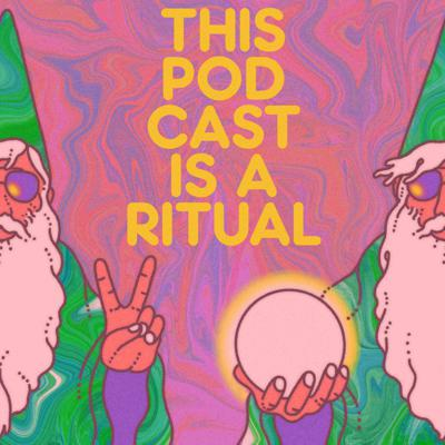 This Podcast is a Ritual