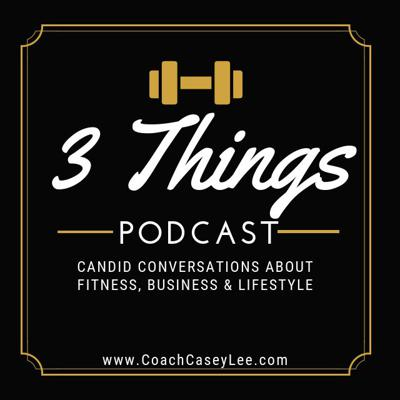 The 3 Things Podcast, hosted by Strength Coach, Casey Lee, where all conversations are unscripted, candid, and raw. Each guest is asked three questions unknown to them related to various topics of health, strength, athletic performance, rehab, behavior change, business, you name it-it's all fair game!