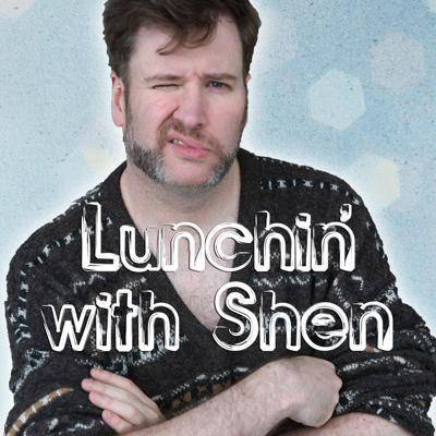 Lunchin' with Shen