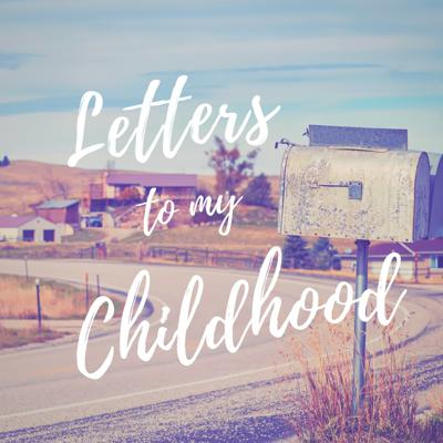 Letters to my Childhood