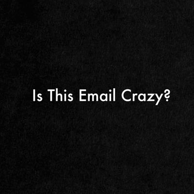 Is This Email Crazy?