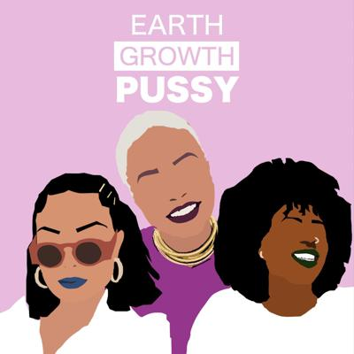 EARTH, GROWTH & PUSSY