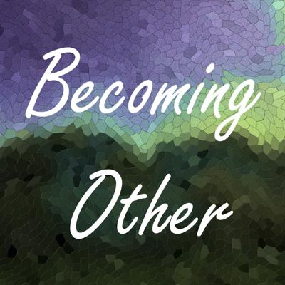 Becoming Other