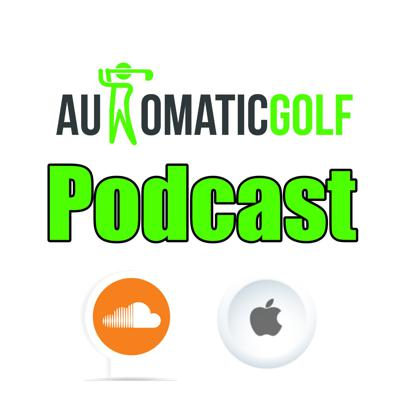 Automatic Golf Podcast