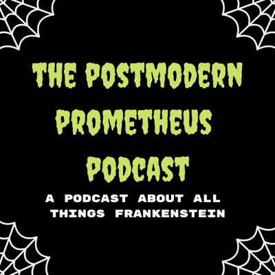 The Postmodern Prometheus Podcast
