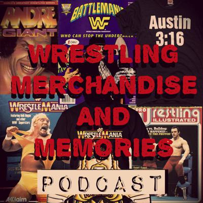 Wrestling Merchandise and Memories Podcast