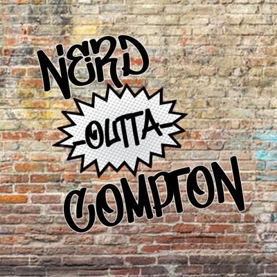 Nerd Outta Compton Podcast